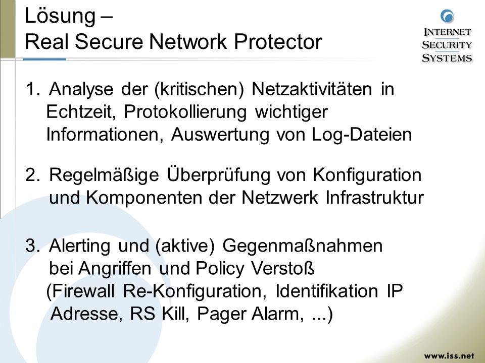 3.Alerting und (aktive) Gegenmaßnahmen bei Angriffen und Policy Verstoß (Firewall Re-Konfiguration, Identifikation IP Adresse, RS Kill, Pager Alarm,...) Lösung – Real Secure Network Protector 2.Regelmäßige Überprüfung von Konfiguration und Komponenten der Netzwerk Infrastruktur 1.Analyse der (kritischen) Netzaktivitäten in Echtzeit, Protokollierung wichtiger Informationen, Auswertung von Log-Dateien