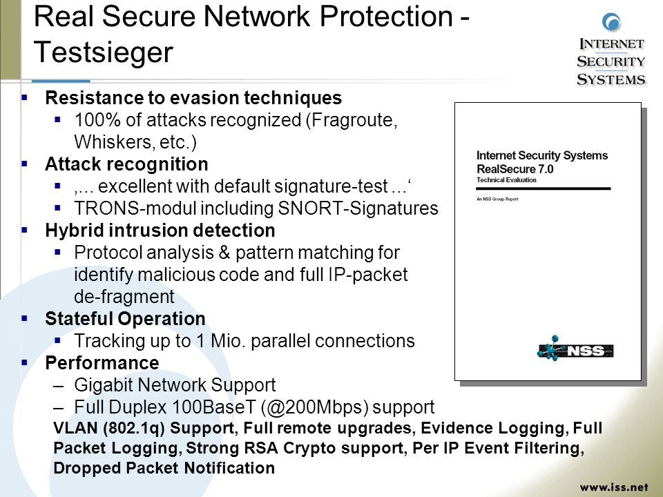 Real Secure Network Protection - Testsieger Resistance to evasion techniques 100% of attacks recognized (Fragroute, Whiskers, etc.) Attack recognition