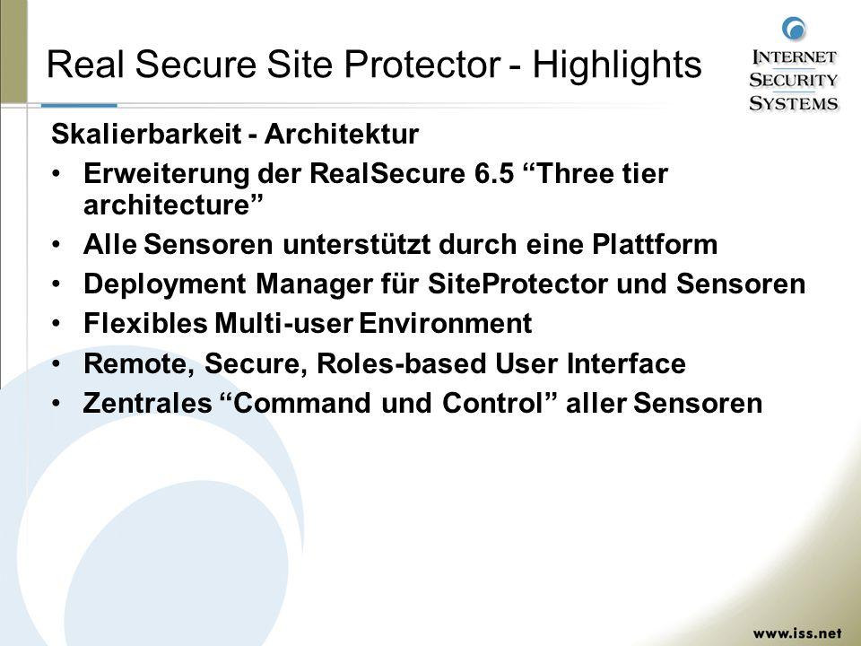 Real Secure Site Protector - Highlights Skalierbarkeit - Architektur Erweiterung der RealSecure 6.5 Three tier architecture Alle Sensoren unterstützt durch eine Plattform Deployment Manager für SiteProtector und Sensoren Flexibles Multi-user Environment Remote, Secure, Roles-based User Interface Zentrales Command und Control aller Sensoren
