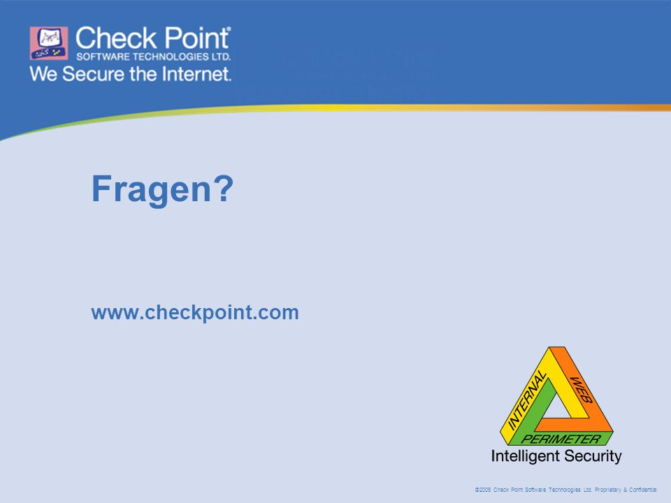 ©2005 Check Point Software Technologies Ltd. Proprietary & Confidential Fragen www.checkpoint.com