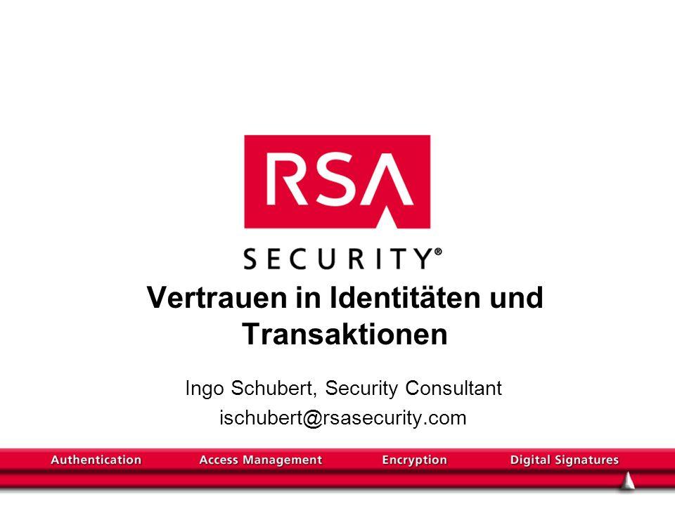 Vertrauen in Identitäten und Transaktionen Ingo Schubert, Security Consultant ischubert@rsasecurity.com