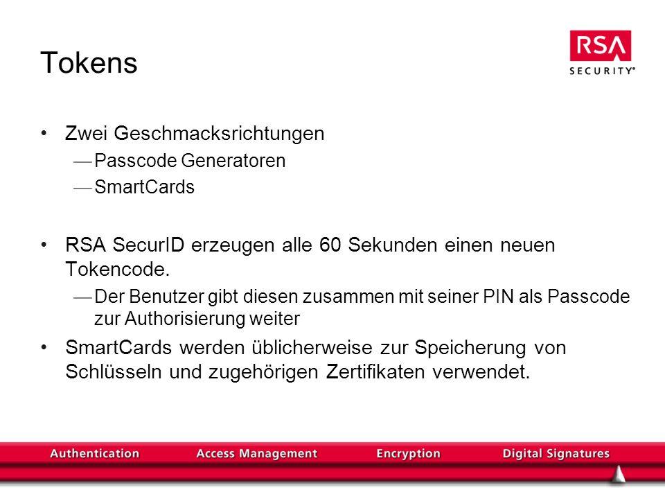 Tokens Zwei Geschmacksrichtungen Passcode Generatoren SmartCards RSA SecurID erzeugen alle 60 Sekunden einen neuen Tokencode. Der Benutzer gibt diesen