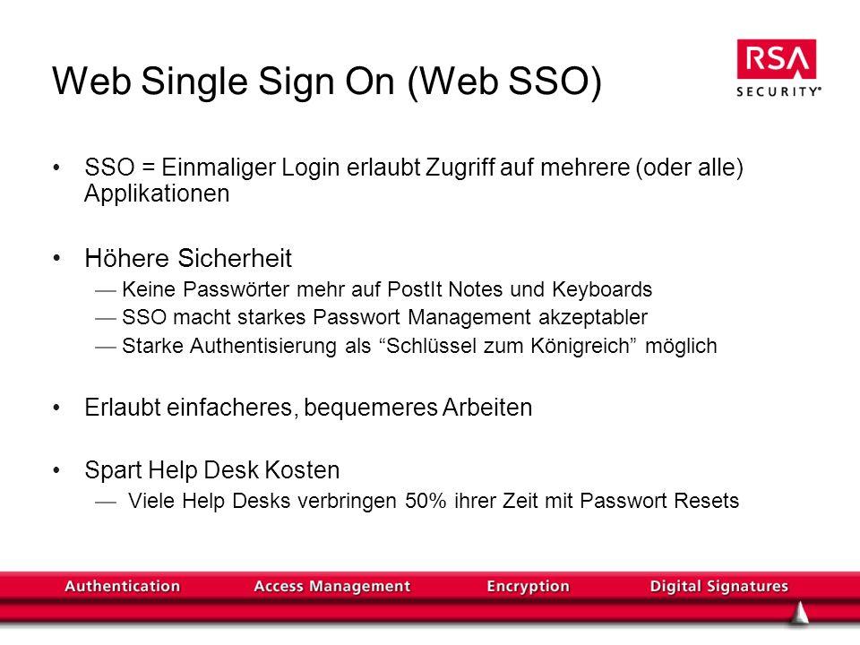 Web Single Sign On (Web SSO) SSO = Einmaliger Login erlaubt Zugriff auf mehrere (oder alle) Applikationen Höhere Sicherheit Keine Passwörter mehr auf