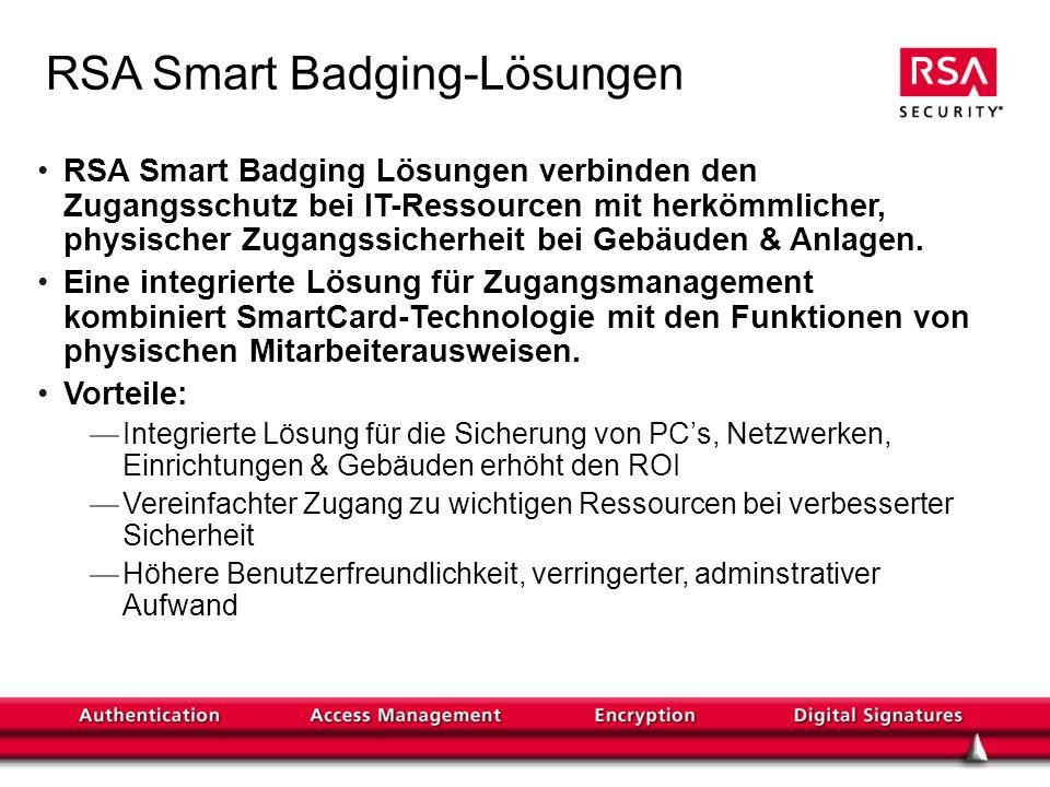 RSA Smart Badging-Lösungen RSA Smart Badging Lösungen verbinden den Zugangsschutz bei IT-Ressourcen mit herkömmlicher, physischer Zugangssicherheit be