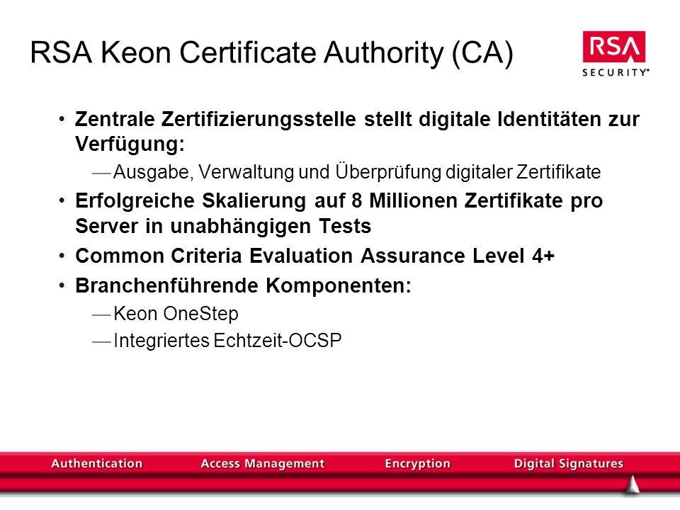 RSA Keon Certificate Authority (CA) Zentrale Zertifizierungsstelle stellt digitale Identitäten zur Verfügung: Ausgabe, Verwaltung und Überprüfung digi