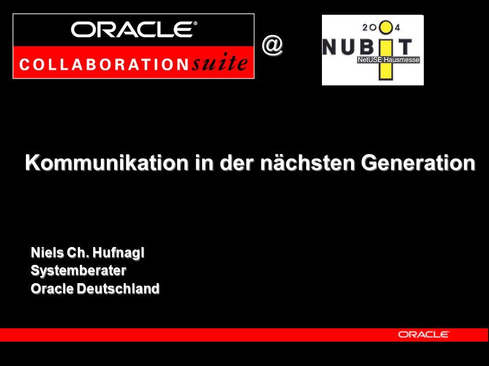 Kommunikation in der nächsten Generation @ Niels Ch. Hufnagl Systemberater Oracle Deutschland