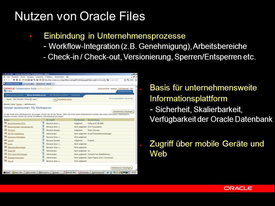 Nutzen von Oracle Files Zentrale Ablage aller Dokumente - Konsolidierung der Fileserver: eine Ablage für alle Standorte - Vereinfachung der Administration Zugriff u.a.