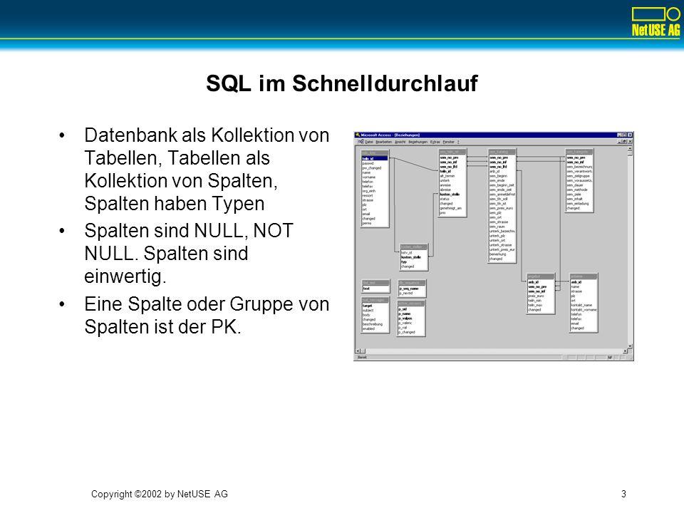 Copyright ©2002 by NetUSE AG4 SQL Operationen SQL erlaubt komplexe Operationen auf Tabellen: –Selektion (WHERE- Clause) wählt Zeilen –Projektion (Spaltenliste) wählt Spalten –Aggregation (GROUP BY-Clause) erlaubt Zählungen –Join erlaubt Tabellenverknüpfungen –Rename erlaubt Self- Joins und damit rekursive Strukturen (Bäume etc)
