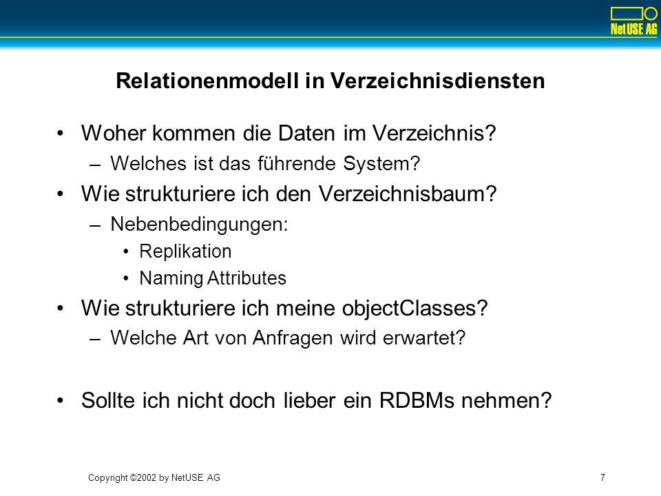 Copyright ©2002 by NetUSE AG7 Relationenmodell in Verzeichnisdiensten Woher kommen die Daten im Verzeichnis? –Welches ist das führende System? Wie str