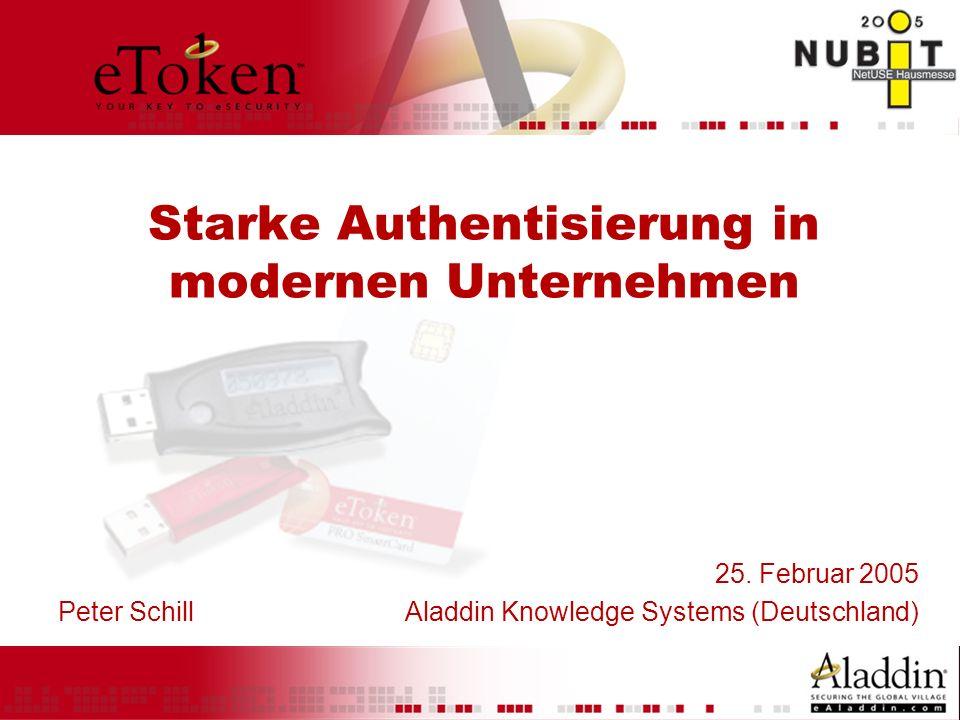 Starke Authentisierung in modernen Unternehmen 25. Februar 2005 Peter Schill Aladdin Knowledge Systems (Deutschland)