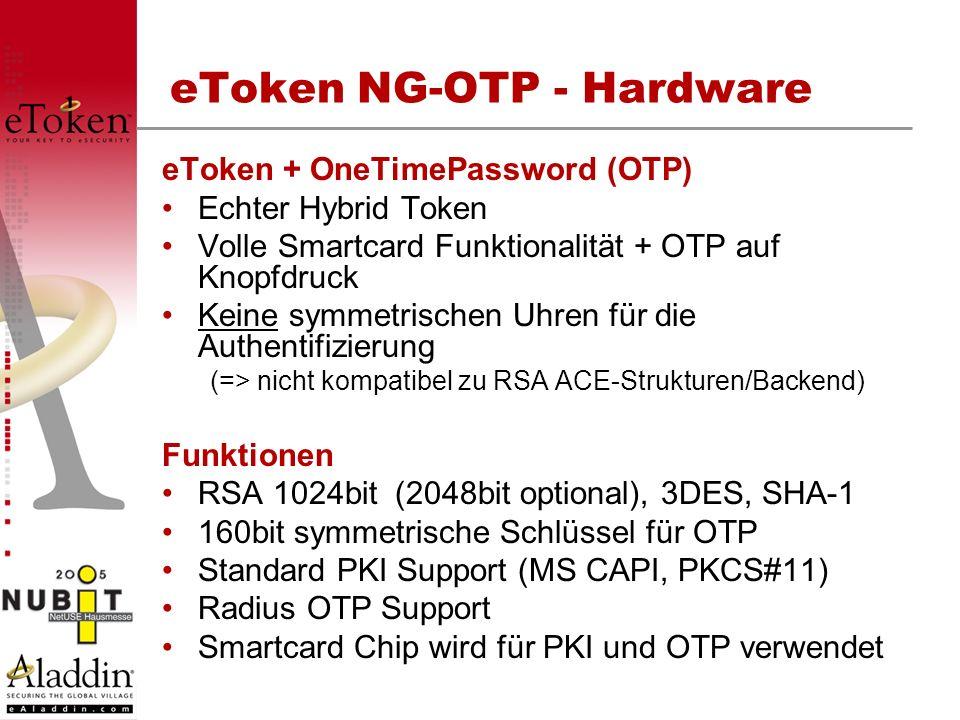 eToken NG-OTP - Hardware eToken + OneTimePassword (OTP) Echter Hybrid Token Volle Smartcard Funktionalität + OTP auf Knopfdruck Keine symmetrischen Uh