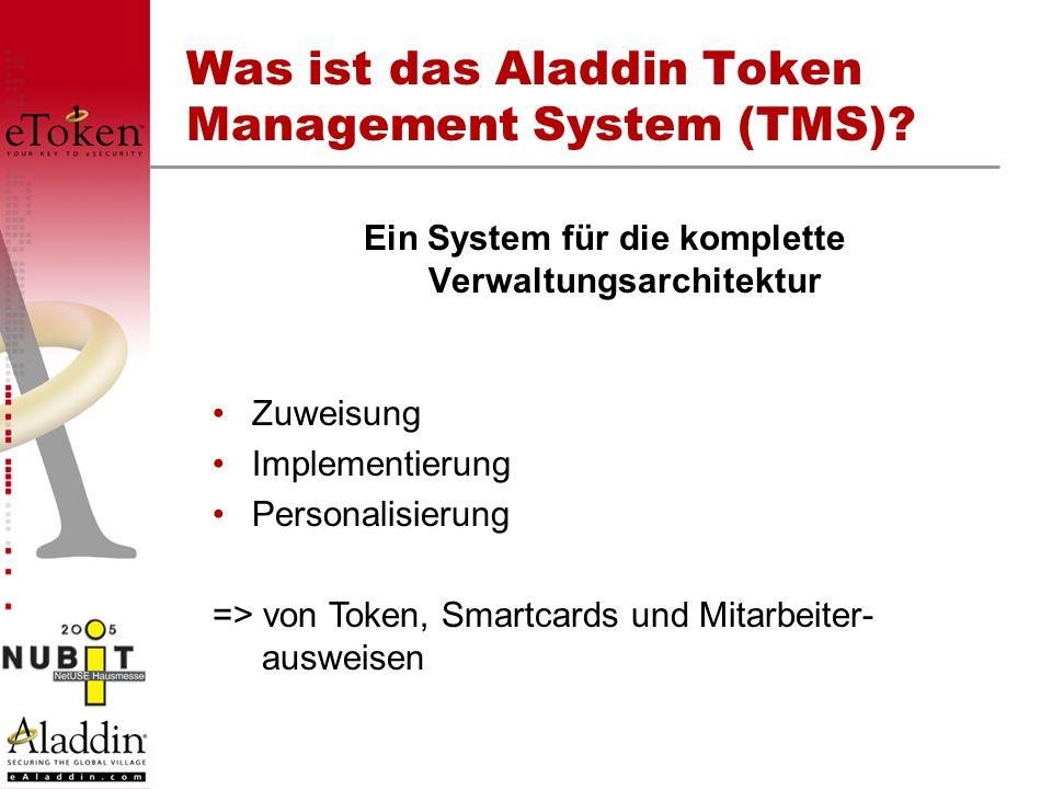 Was ist das Aladdin Token Management System (TMS)? Ein System für die komplette Verwaltungsarchitektur Zuweisung Implementierung Personalisierung => v