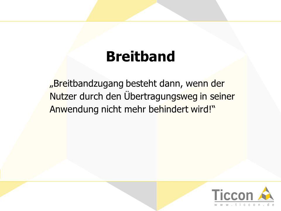 Breitband Breitbandzugang besteht dann, wenn der Nutzer durch den Übertragungsweg in seiner Anwendung nicht mehr behindert wird! Breitband