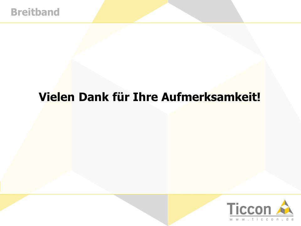 Breitband Vielen Dank für Ihre Aufmerksamkeit!