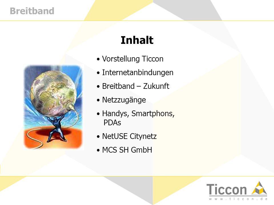 Inhalt Vorstellung Ticcon Internetanbindungen Breitband – Zukunft Netzzugänge Handys, Smartphons, PDAs NetUSE Citynetz MCS SH GmbH