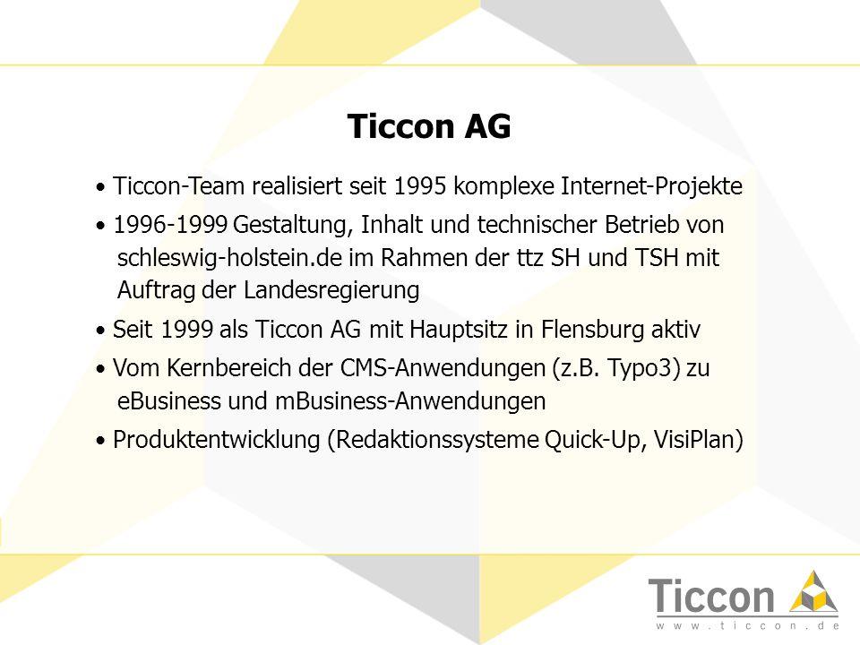 Breitband Ticcon-Team realisiert seit 1995 komplexe Internet-Projekte 1996-1999 Gestaltung, Inhalt und technischer Betrieb von schleswig-holstein.de im Rahmen der ttz SH und TSH mit Auftrag der Landesregierung Seit 1999 als Ticcon AG mit Hauptsitz in Flensburg aktiv Vom Kernbereich der CMS-Anwendungen (z.B.