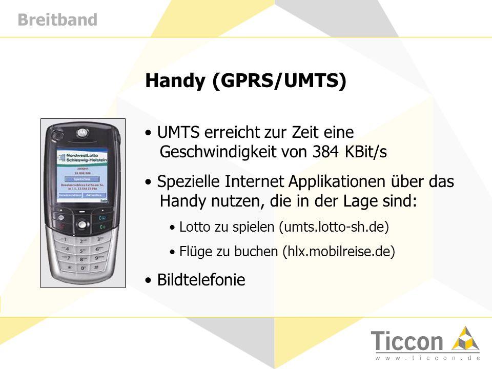 Breitband Handy (GPRS/UMTS) UMTS erreicht zur Zeit eine Geschwindigkeit von 384 KBit/s Spezielle Internet Applikationen über das Handy nutzen, die in der Lage sind: Lotto zu spielen (umts.lotto-sh.de) Flüge zu buchen (hlx.mobilreise.de) Bildtelefonie