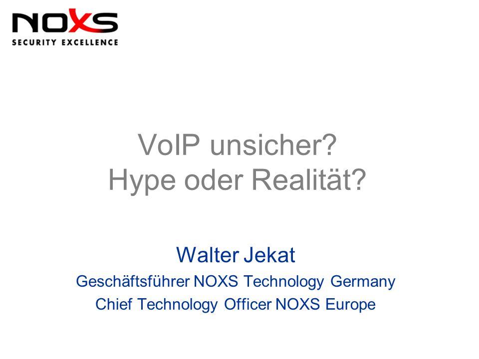 VoIP unsicher? Hype oder Realität? Walter Jekat Geschäftsführer NOXS Technology Germany Chief Technology Officer NOXS Europe