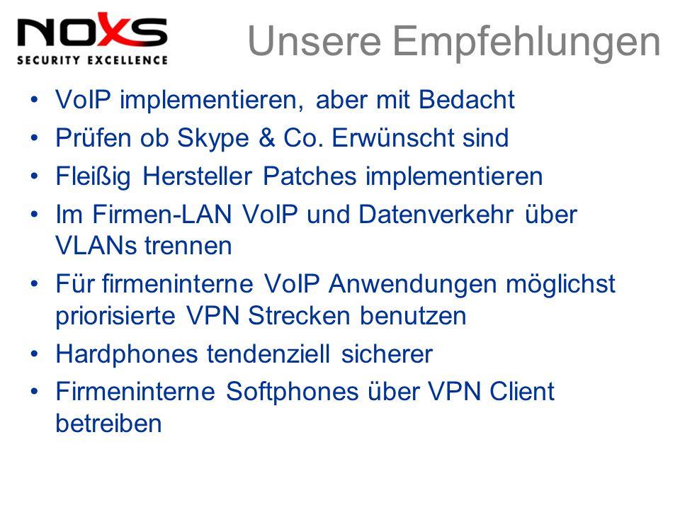Unsere Empfehlungen VoIP implementieren, aber mit Bedacht Prüfen ob Skype & Co. Erwünscht sind Fleißig Hersteller Patches implementieren Im Firmen-LAN
