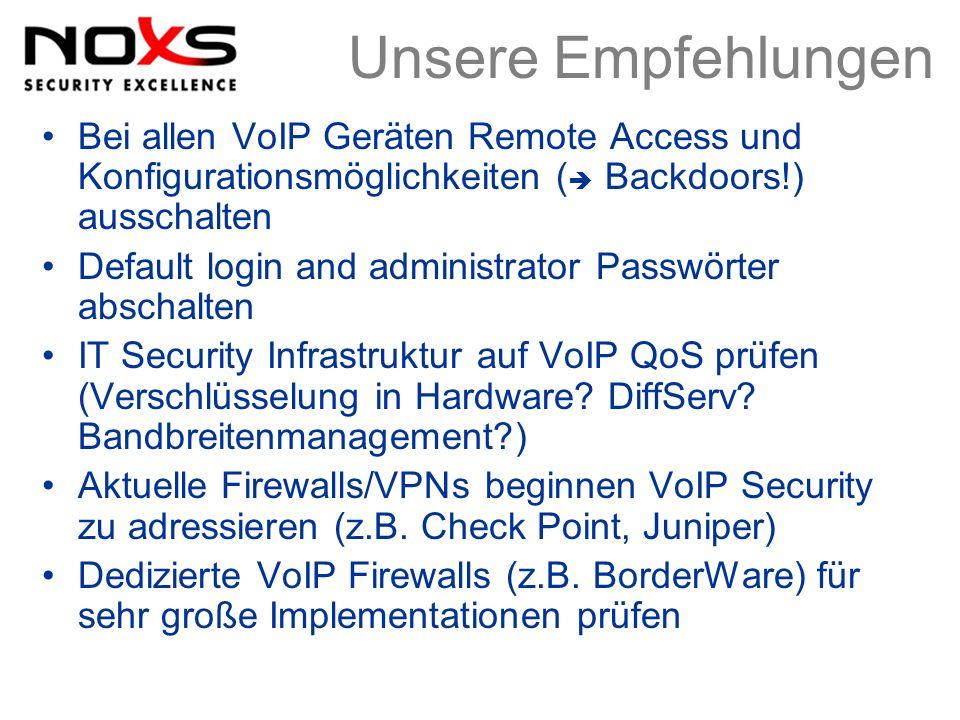 Unsere Empfehlungen Bei allen VoIP Geräten Remote Access und Konfigurationsmöglichkeiten ( Backdoors!) ausschalten Default login and administrator Pas