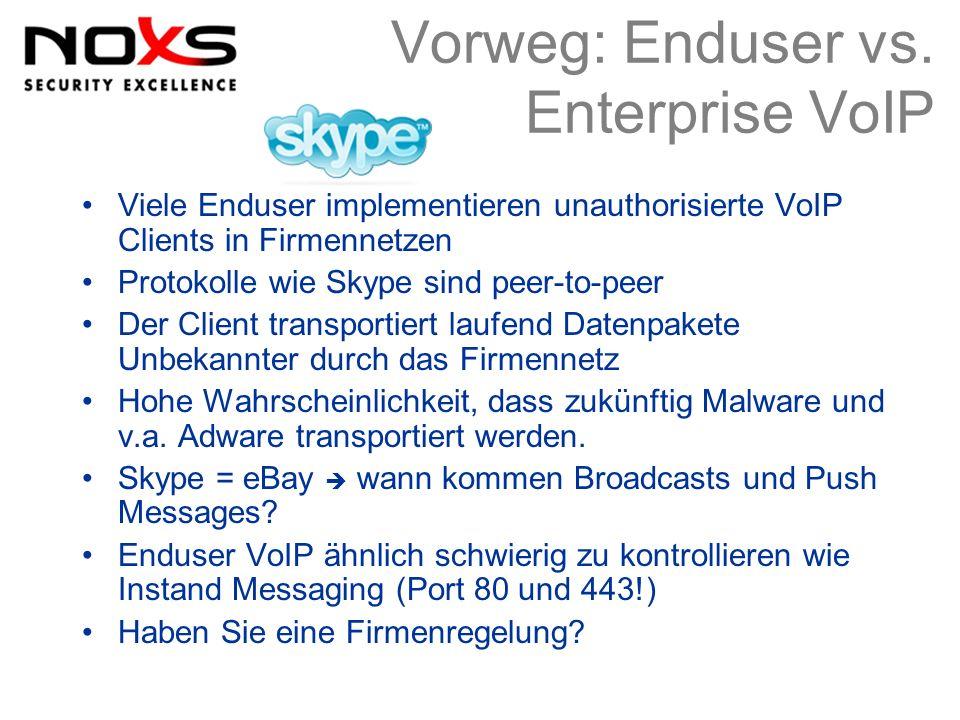 Vorweg: Enduser vs. Enterprise VoIP Viele Enduser implementieren unauthorisierte VoIP Clients in Firmennetzen Protokolle wie Skype sind peer-to-peer D
