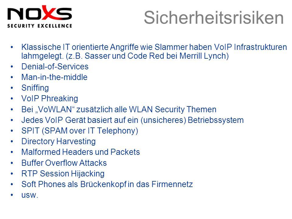 Sicherheitsrisiken Klassische IT orientierte Angriffe wie Slammer haben VoIP Infrastrukturen lahmgelegt. (z.B. Sasser und Code Red bei Merrill Lynch)