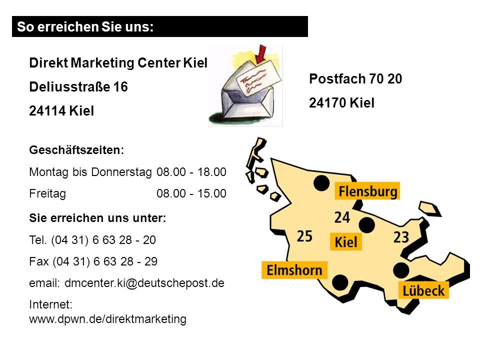 Direkt Marketing Center Kiel Postfach 70 20 24170 Kiel Geschäftszeiten: Montag bis Donnerstag 08.00 - 18.00 Freitag 08.00 - 15.00 Sie erreichen uns un