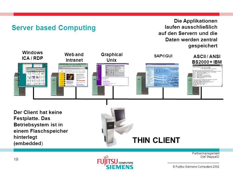 18 © Fujitsu Siemens Computers 2002 Partnermanagement Olaf Steppat D Thin Client Markt – WEU: Wachstumsrate Globale Lieferungen in 2000: 900k Thin Cli