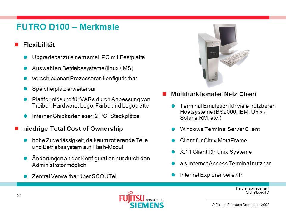 20 © Fujitsu Siemens Computers 2002 Partnermanagement Olaf Steppat D FUTRO B100 – Merkmale Flexibilität Plattformlösung für VARs durch Software- anpas