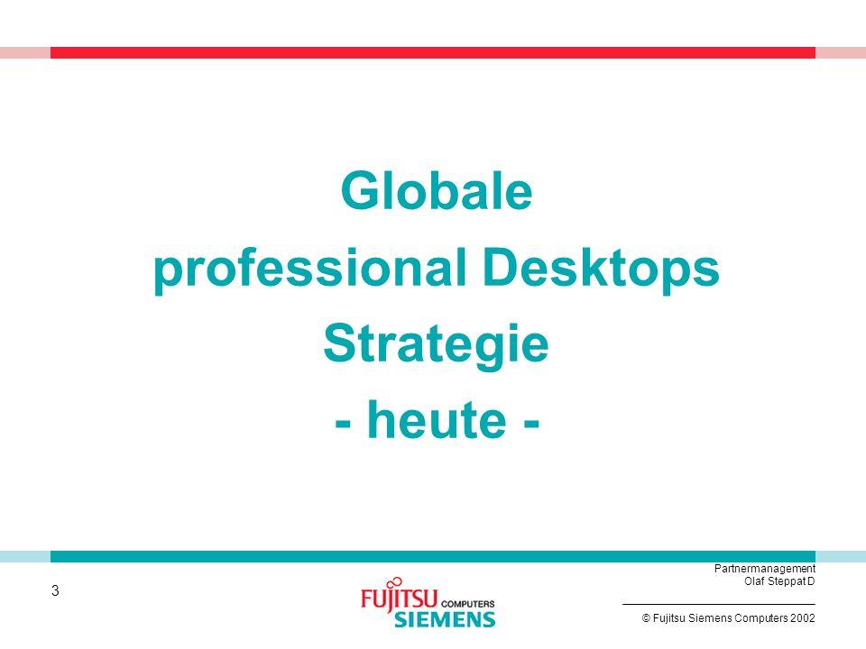2 © Fujitsu Siemens Computers 2002 Partnermanagement Olaf Steppat D Produktinformationen, Neuigkeiten und Trends der Deskbound Produkte SCENIC Heute u