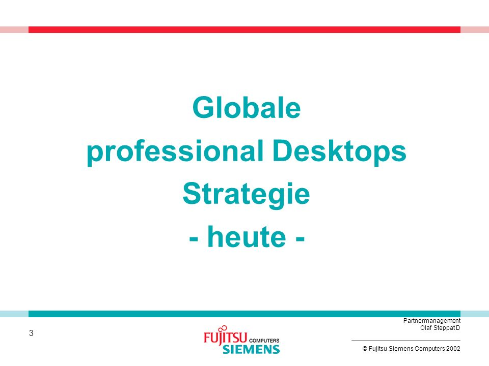 3 © Fujitsu Siemens Computers 2002 Partnermanagement Olaf Steppat D Globale professional Desktops Strategie - heute -