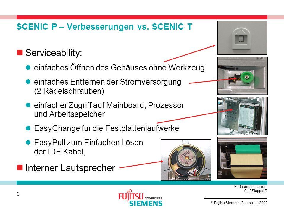 8 © Fujitsu Siemens Computers 2002 Partnermanagement Olaf Steppat D SCENIC C Kompakt und leistungsstark Ultra Small Formfaktor PC Geringe Abmessungen