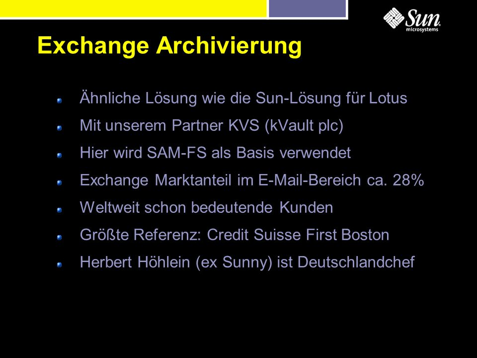 Ähnliche Lösung wie die Sun-Lösung für Lotus Mit unserem Partner KVS (kVault plc) Hier wird SAM-FS als Basis verwendet Exchange Marktanteil im E-Mail-Bereich ca.