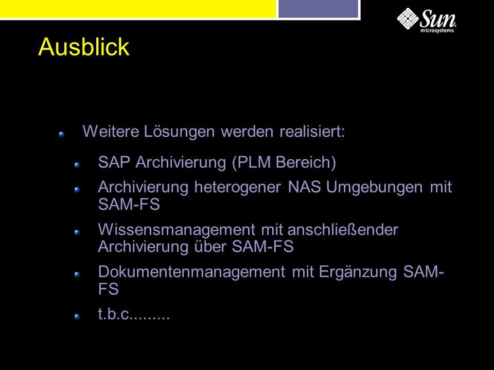 Weitere Lösungen werden realisiert: SAP Archivierung (PLM Bereich) Archivierung heterogener NAS Umgebungen mit SAM-FS Wissensmanagement mit anschließender Archivierung über SAM-FS Dokumentenmanagement mit Ergänzung SAM- FS t.b.c.........