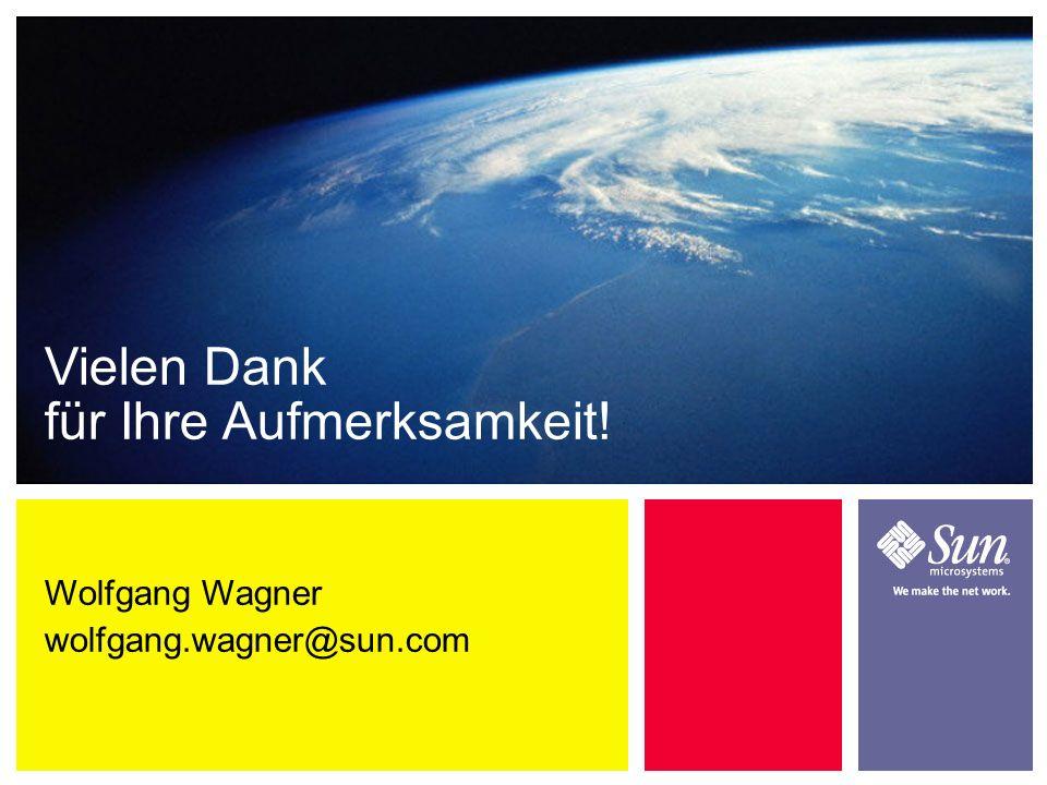 Wolfgang Wagner wolfgang.wagner@sun.com Vielen Dank für Ihre Aufmerksamkeit!
