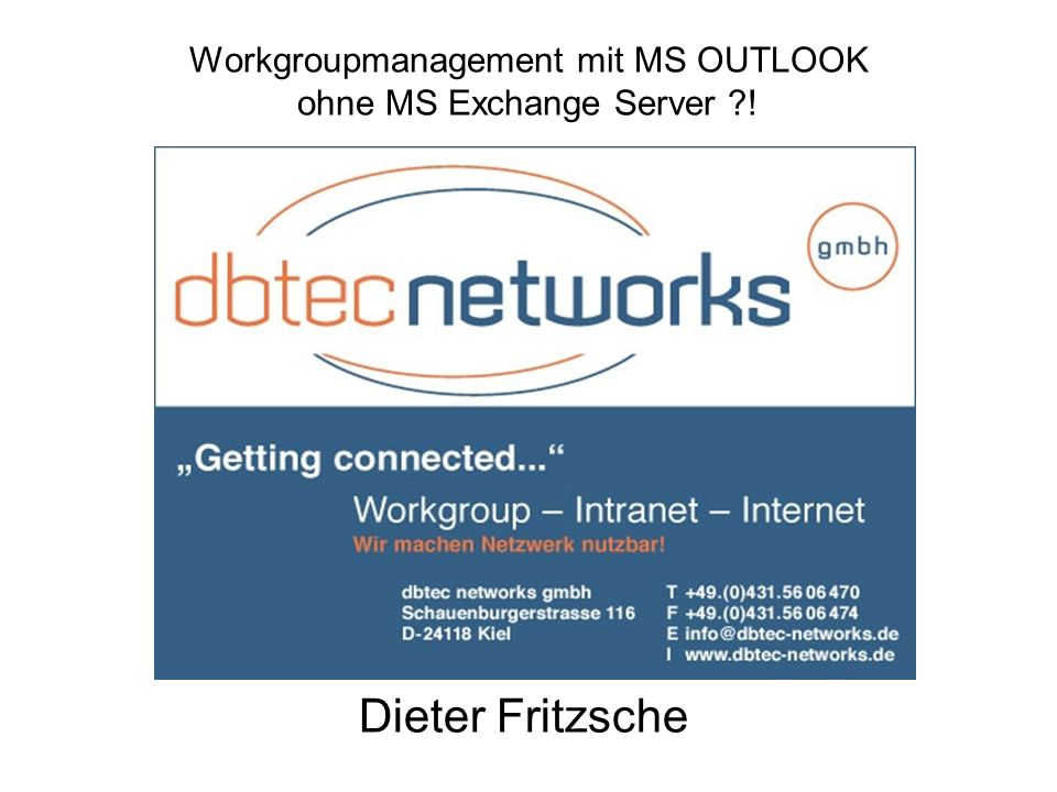 Workgroupmanagement mit MS OUTLOOK ohne MS Exchange Server ?! Dieter Fritzsche