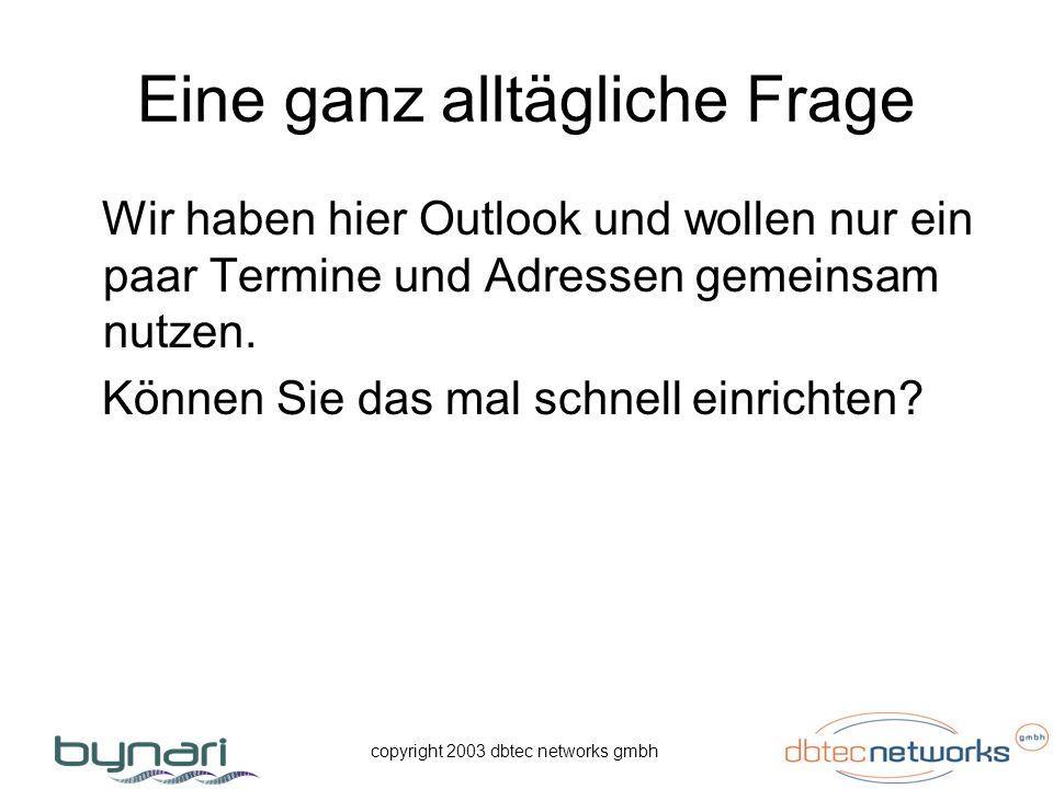 copyright 2003 dbtec networks gmbh Im Prinzip ja, aber darf es Geld kosten .