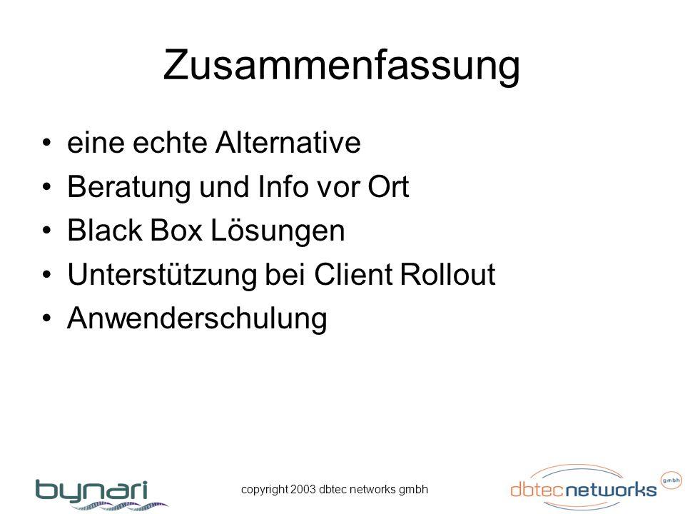 copyright 2003 dbtec networks gmbh Zusammenfassung eine echte Alternative Beratung und Info vor Ort Black Box Lösungen Unterstützung bei Client Rollou