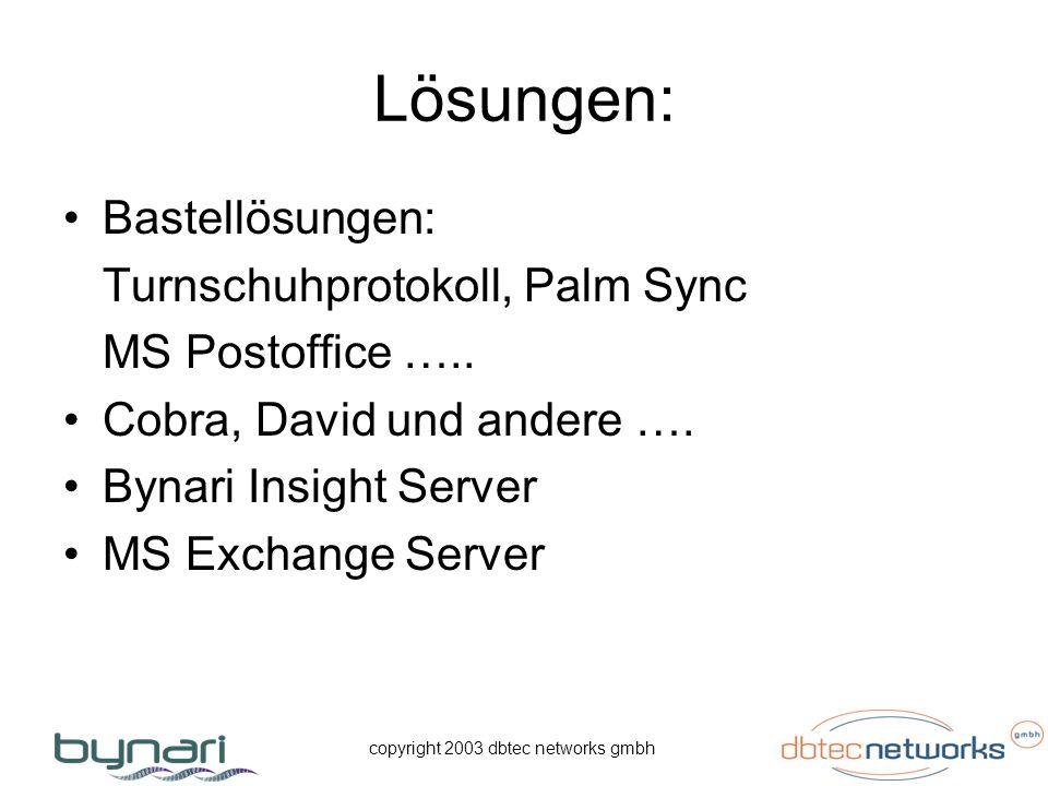 copyright 2003 dbtec networks gmbh Lösungen: Bastellösungen: Turnschuhprotokoll, Palm Sync MS Postoffice ….. Cobra, David und andere …. Bynari Insight