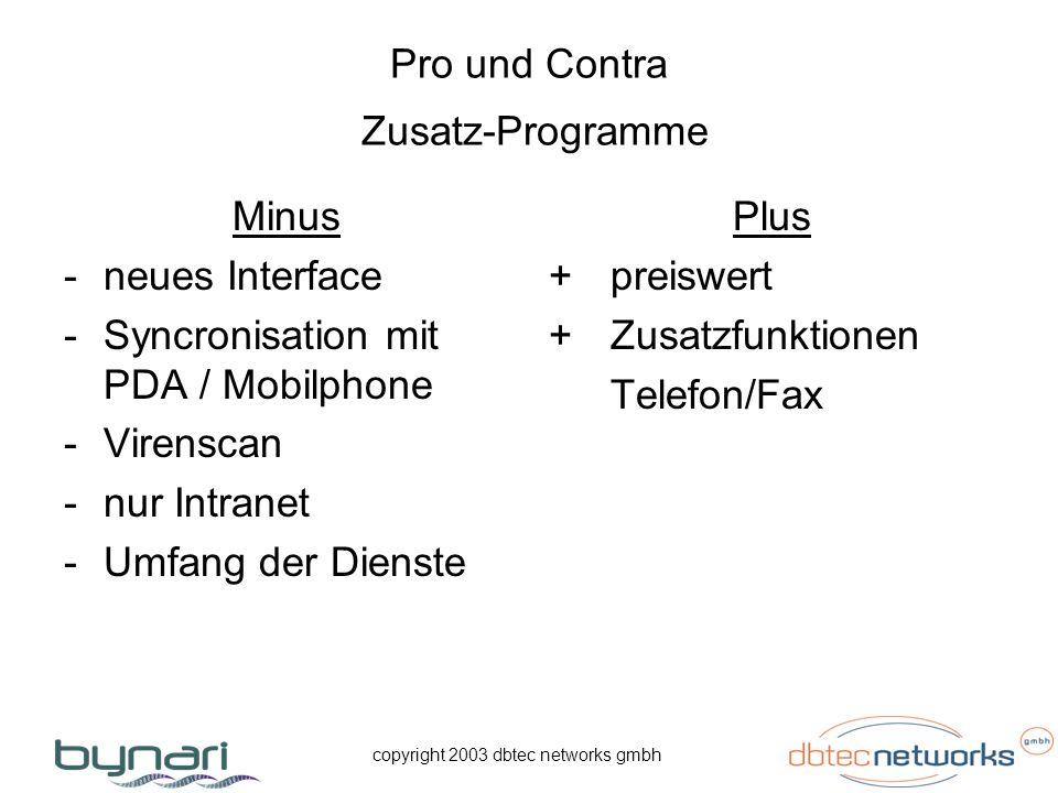 copyright 2003 dbtec networks gmbh Pro und Contra Zusatz-Programme Minus -neues Interface -Syncronisation mit PDA / Mobilphone -Virenscan -nur Intrane