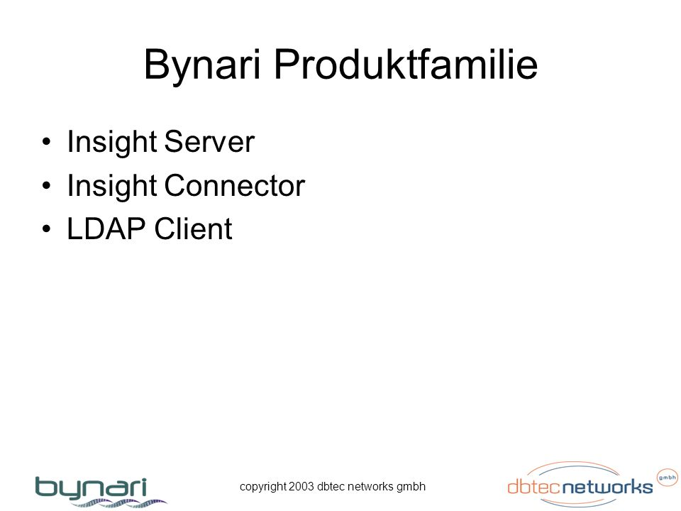 copyright 2003 dbtec networks gmbh Bynari Produktfamilie Insight Server Insight Connector LDAP Client