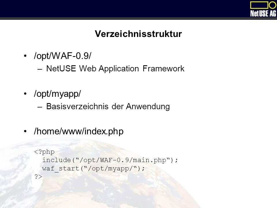 Verzeichnisstruktur /opt/WAF-0.9/ –NetUSE Web Application Framework /opt/myapp/ –Basisverzeichnis der Anwendung /home/www/index.php