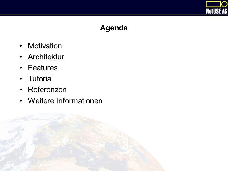 Agenda Motivation Architektur Features Tutorial Referenzen Weitere Informationen
