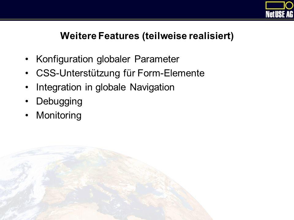 Weitere Features (teilweise realisiert) Konfiguration globaler Parameter CSS-Unterstützung für Form-Elemente Integration in globale Navigation Debugging Monitoring