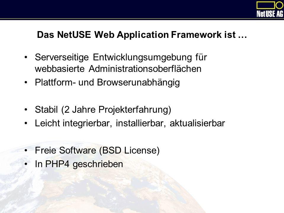 Das NetUSE Web Application Framework ist … Serverseitige Entwicklungsumgebung für webbasierte Administrationsoberflächen Plattform- und Browserunabhängig Stabil (2 Jahre Projekterfahrung) Leicht integrierbar, installierbar, aktualisierbar Freie Software (BSD License) In PHP4 geschrieben