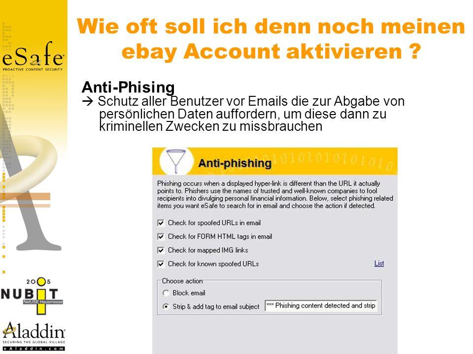Anti-Phising Schutz aller Benutzer vor Emails die zur Abgabe von persönlichen Daten auffordern, um diese dann zu kriminellen Zwecken zu missbrauchen Wie oft soll ich denn noch meinen ebay Account aktivieren ?