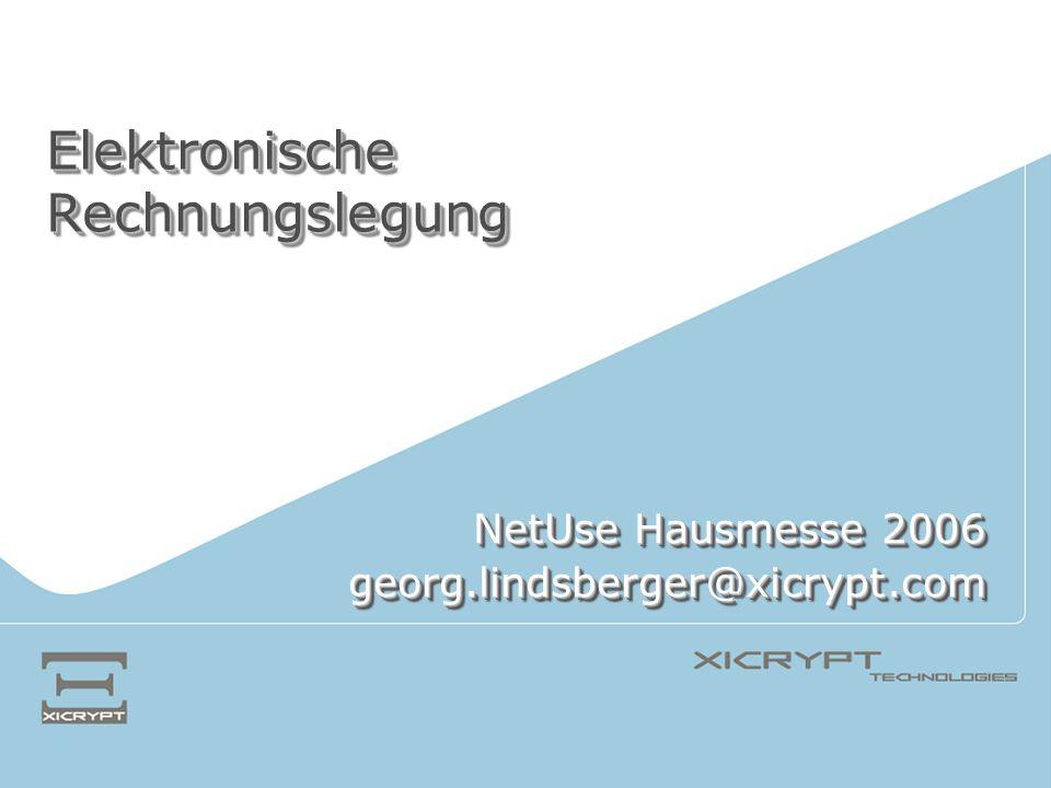 Elektronische Rechnungslegung NetUse Hausmesse 2006 georg.lindsberger@xicrypt.com georg.lindsberger@xicrypt.com