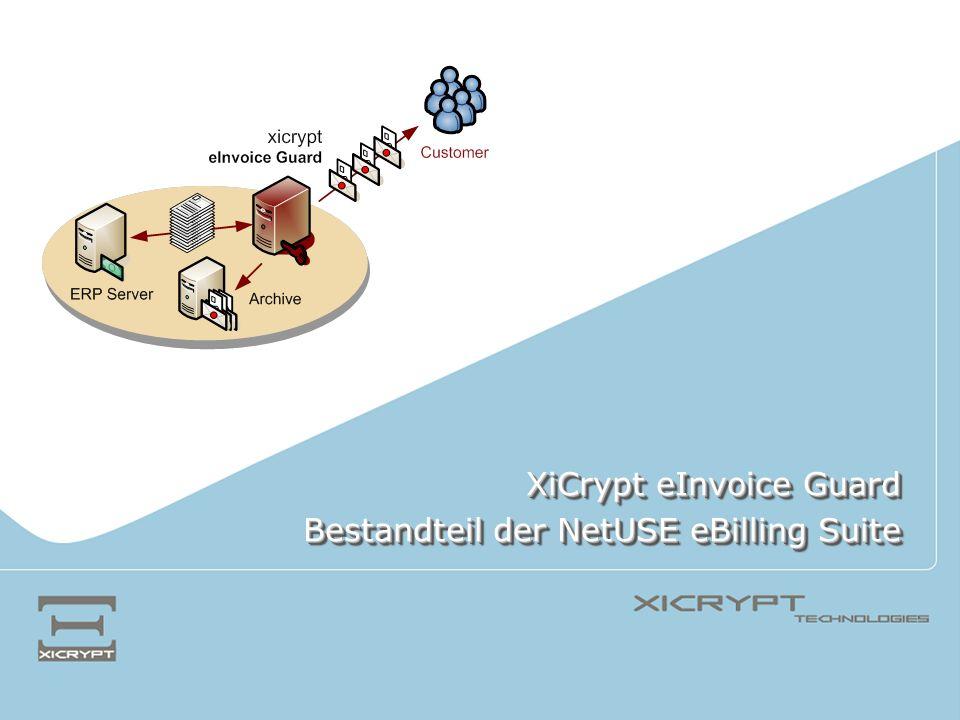 XiCrypt eInvoice Guard Bestandteil der NetUSE eBilling Suite XiCrypt eInvoice Guard Bestandteil der NetUSE eBilling Suite