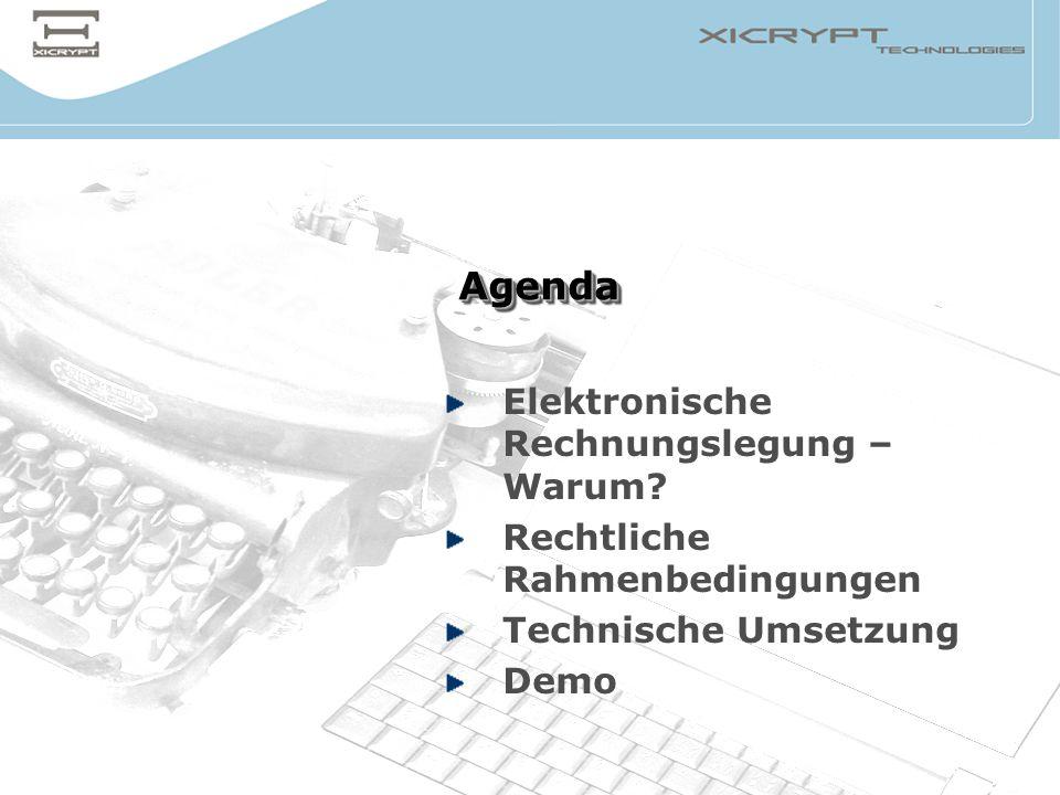 © 2005 XiCrypt Technologies AgendaAgenda Elektronische Rechnungslegung – Warum? Rechtliche Rahmenbedingungen Technische Umsetzung Demo