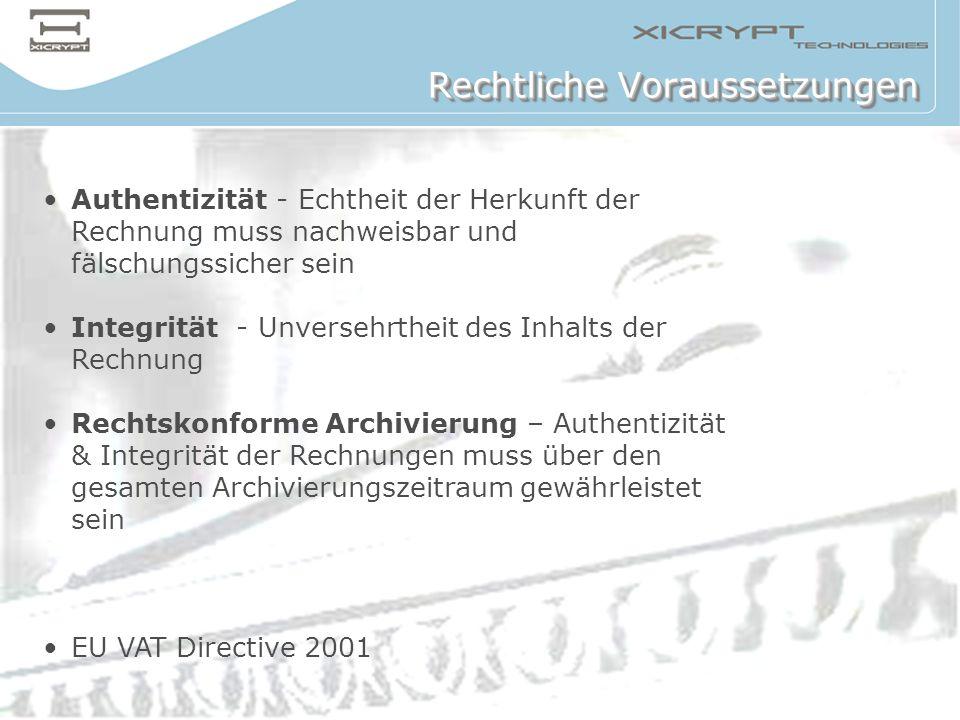 © 2005 XiCrypt Technologies Authentizität - Echtheit der Herkunft der Rechnung muss nachweisbar und fälschungssicher sein Integrität - Unversehrtheit
